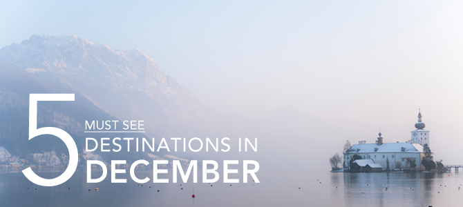 5 Must See Destinations in December