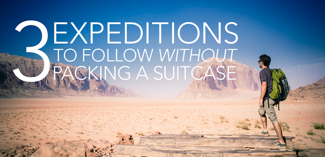 3 Expeditions To Follow Without Packing A Suitcase